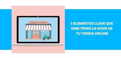 5 elementos clave que debe tener la home de tu tienda online