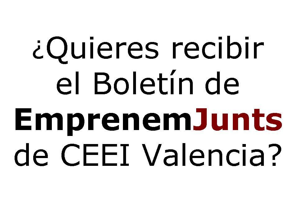 ¿Quieres recibir el Boletín EmprenemJunts de CEEI Valencia?