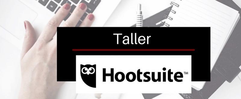 Taller Gestiona Tus Redes Sociales con Hootsuite