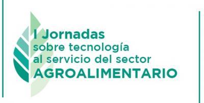 Programa de las I Jornadas sobre tecnología al servicio del sector Agroalimentario