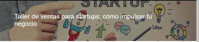 Taller de ventas para startups: cómo impulsar tu negocio