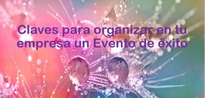 Ponencia: Claves para organizar en tu Empresa un Evento de éxito